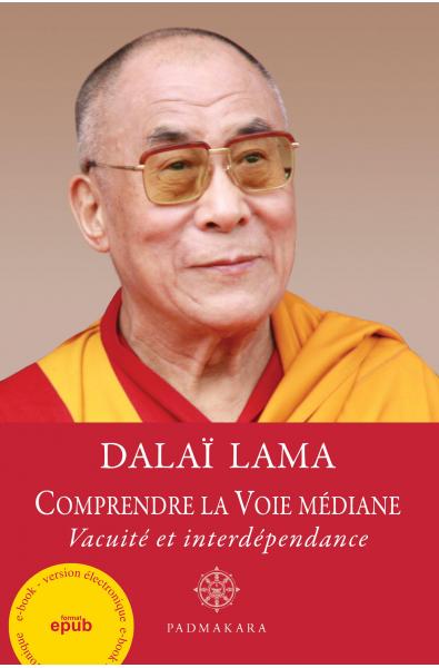 Comprendre la Voie médiane, vacuité et interdépendance (epub)