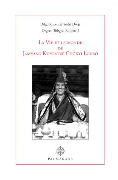 La Vie et le monde de Jamyang Khyentsé Chökyi Lodrö